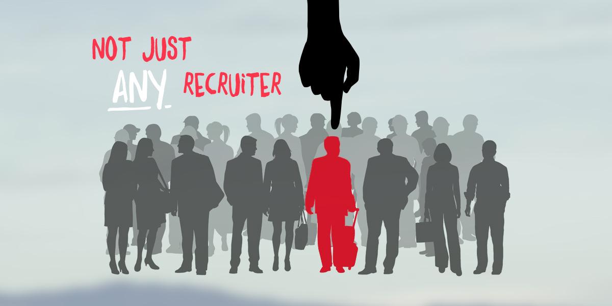 Not Just <u>ANY</u> Recruiter