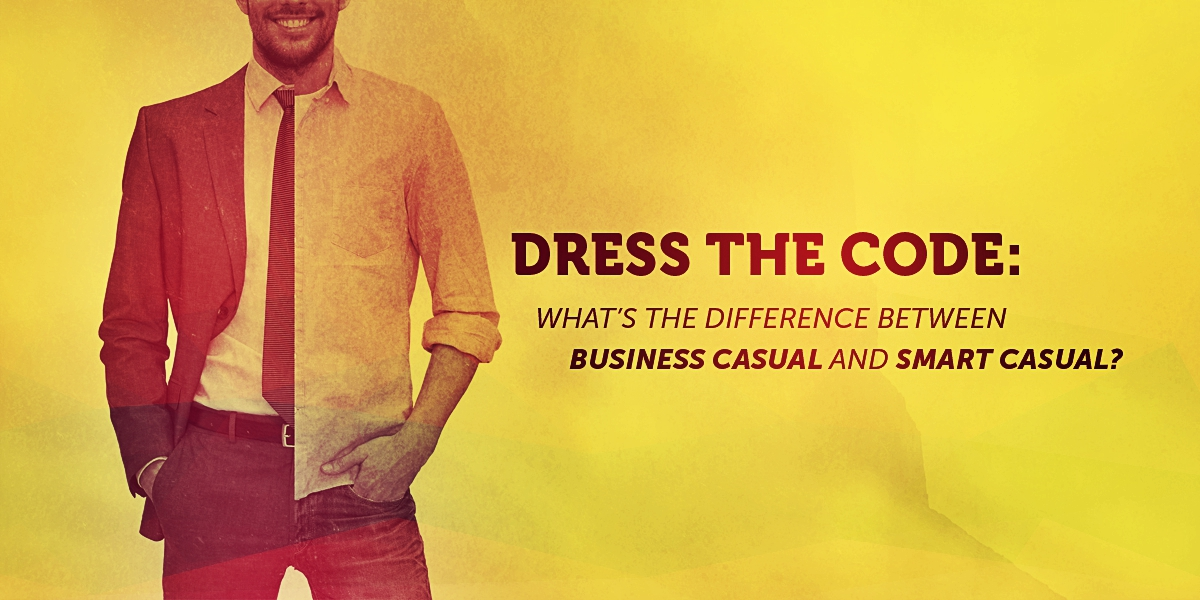 Dress The Code: What's the Difference Between Business Casual and Smart Casual?