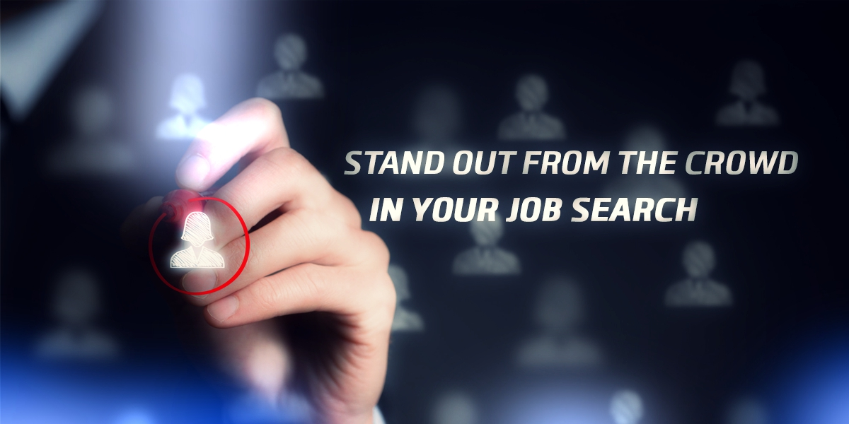 Stand Out from the Crowd in Your Job Search