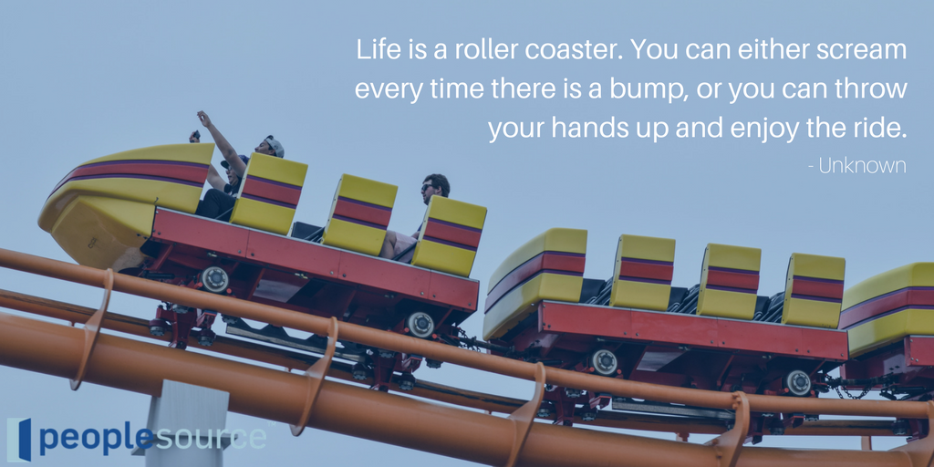 Life is a roller coaster. You can either scream every time there is a bump, or you can throw your hands up and enjoy the ride.