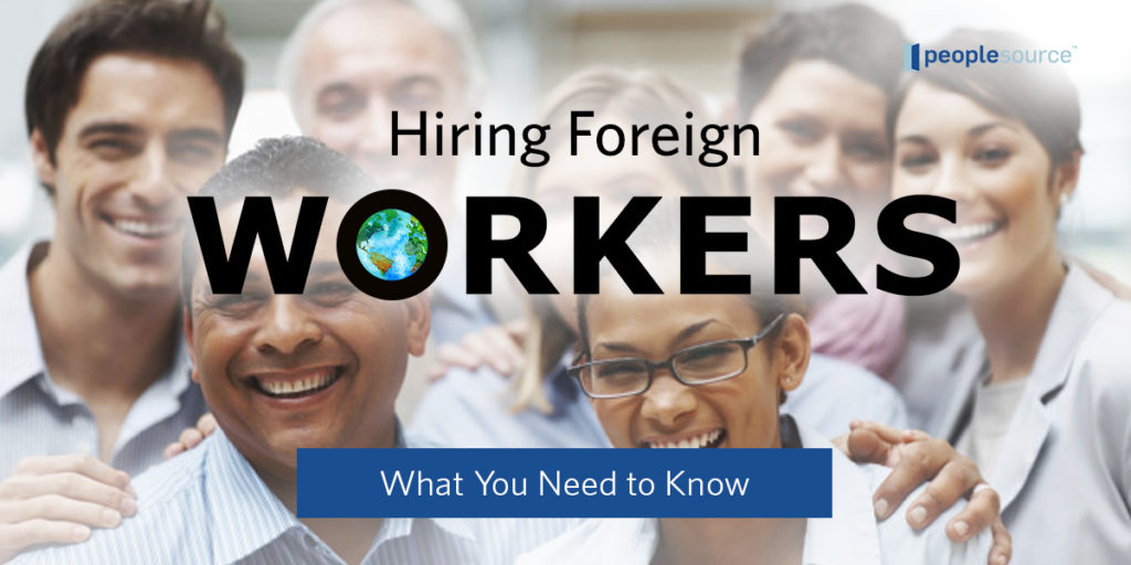 Hiring Foreign Workers - What You Need to Know